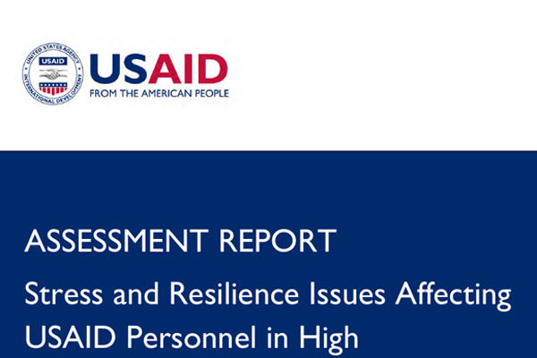 Assessment Report: Stress and Resilience Issues Affecting USAID Personnel in High Operational Stress Environments